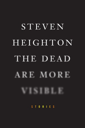 The Dead Are More Visible - Steven Heighton